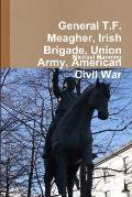 General T.F. Meagher, Irish Brigade, Union Army, American Civil War
