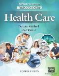 Workbook For Mitchell Harouns Introduction To Health Care 4th