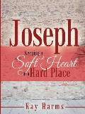 Joseph - Keeping a Soft Heart in a Hard Place