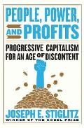 People Power & Profits Progressive Capitalism for an Age of Discontent