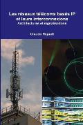 Les Reseaux Telecoms Bases IP Et Leurs Interconnexions. Architectures Et Signalisations