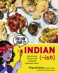 Indian (-ish): Recipes and Antics from a Modern American Family