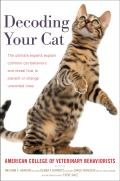 Decoding Your Cat The Ultimate Experts Explain Common Cat Behaviors & Reveal How to Prevent or Change Unwanted Ones