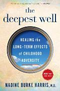 Deepest Well Healing the Long Term Effects of Childhood Adversity