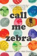 Cover Image for Call Me Zebra by Azareen Van der Vliet Oloomi