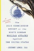 2020 Commission Report on the North Korean Nuclear Attacks Against the United States A Speculative Novel