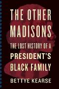 Other Madisons The Lost History of a Presidents Black Family