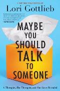 Maybe You Should Talk to Someone A Therapist HER Therapist & Our Lives Revealed