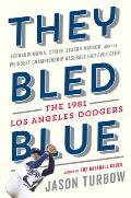 They Bled Blue Fernandomania Strike Season Mayhem & the Weirdest Championship Baseball Had Ever Seen The 1981 Los Angeles Dodgers