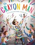 Crayon Man The True Story of the Invention of Crayola Crayons