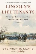 Lincolns Lieutenants The High Command of the Army of the Potomac