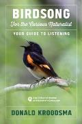 Birdsong for the Curious Naturalist Your Guide to Listening