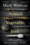 Animal Vegetable Junk A History of Food from Sustainable to Suicidal