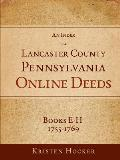 An Index to Lancaster County, Pa Online Deeds, Books E-H, 1755-1769