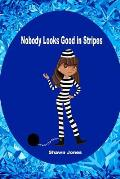 Nobody Looks Good in Stripes