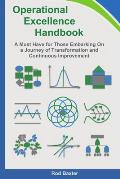 Operational Excellence Handbook: A Must Have for Those Embarking on a Journey of Transformation and Continuous Improvement