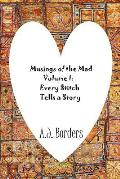 Musings of the Mad Volume I: Every Stitch Tells a Story
