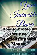 Your Invincible Power: How to Create a Positive Relationship with Money