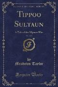 Tippoo Sultaun a Tale of the Mysore War, Vol. 2 of 3 (Classic Reprint)