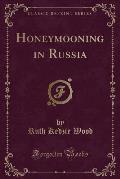 Honeymooning in Russia (Classic Reprint)