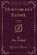 Mortomley's Estate, Vol. 1 of 3: A Novel (Classic Reprint)