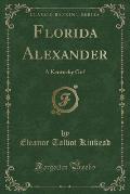 Florida Alexander: A Kentucky Girl (Classic Reprint)