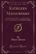 Kathleen Mavourneen: A Romantic Irish Drama, in Four Acts; This Famous Drama, Revised and Re-Written, with New Material and Full Stage Dire