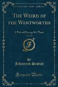 The Weird of the Wentworths, Vol. 1 of 2: A Tale of George IV's Time (Classic Reprint)