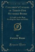 Children's Catalog of Thirty-Five Hundred Books: A Guide to the Best Reading for Boys and Girls (Classic Reprint)