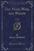The Maid, Wife, and Widow, Vol. 2 of 3: A Tale (Classic Reprint)