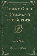 Desert Gold a Romance of the Border (Classic Reprint)