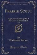 Prairie Scout, Vol. 1: Agatone the Renegade; A Romance of Border Life (Classic Reprint)