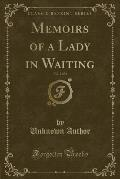 Memoirs of a Lady in Waiting, Vol. 2 of 2 (Classic Reprint)