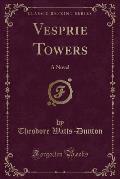 Vesprie Towers: A Novel (Classic Reprint)