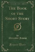 The Book of the Short Story (Classic Reprint)