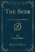 The Seer, Vol. 1 of 2: Or Common-Places Refreshed (Classic Reprint)