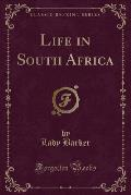 Life in South Africa (Classic Reprint)