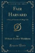 Fair Harvard: A Story of American College Life (Classic Reprint)