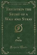 Tricotrin the Story of a Waif and Stray (Classic Reprint)