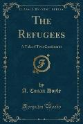 The Refugees: A Tale of Two Continents (Classic Reprint)