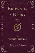 Brown as a Berry, Vol. 3 of 3: A Novel (Classic Reprint)