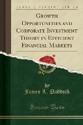 Growth Opportunities and Corporate Investment Theory in Efficient Financial Markets (Classic Reprint)
