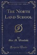 The North Land School (Classic Reprint)