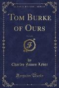 Tom Burke of Ours, Vol. 1 of 2 (Classic Reprint)