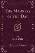 The Manners of the Day, Vol. 1 of 3 (Classic Reprint)