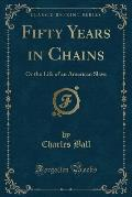 Fifty Years in Chains: Or the Life of an American Slave (Classic Reprint)