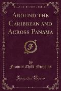 Around the Caribbean and Across Panama (Classic Reprint)