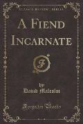 A Fiend Incarnate (Classic Reprint)