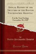 Annual Report of the Trustees of the Boston Psychopathic Hospital: For the Year Ending November 30, 1925 (Classic Reprint)