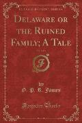 Delaware or the Ruined Family; A Tale, Vol. 1 of 3 (Classic Reprint)